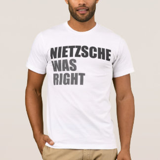Nietzsche was right. T-Shirt