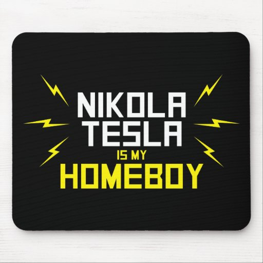 Nikola Tesla is My Homeboy Mousepads