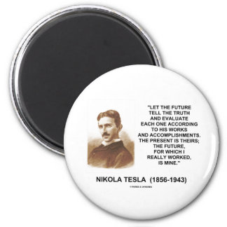 Nikola Tesla Let The Future Tell The Truth Quote 6 Cm Round Magnet