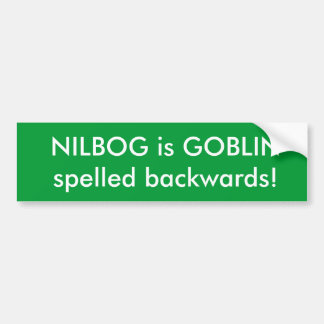 NILBOG is GOBLIN spelled backwards! Bumper Sticker