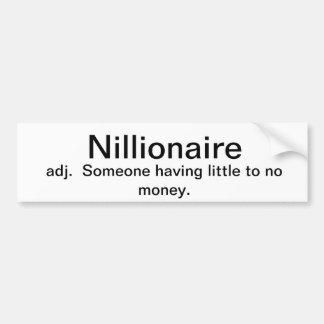 Nillionaire  having no money bumper sticker