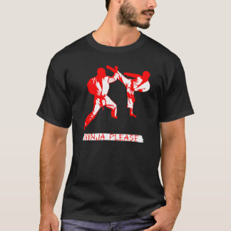 Ninja Please MMA/ Karate/ Martial Arts Funny T T-Shirt