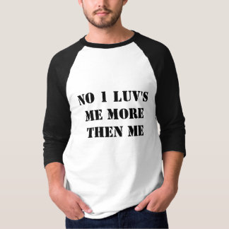 NO 1 LUV'S ME MORE THEN ME T-Shirt