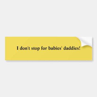 No babies' daddies bumper sticker