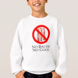 No Bacon No Good T Shirts