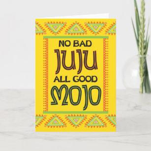 No Bad Juju All Good Mojo Encouragement Card