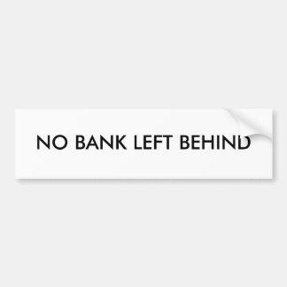 NO BANK LEFT BEHIND BUMPER STICKER