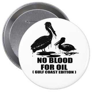 NO BLOOD FOR OIL. GULF COAST EDITION. 10 CM ROUND BADGE