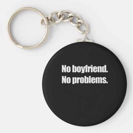 NO BOYFRIEND. NO PROBLEM. T-shirt Key Chains
