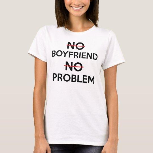 No Boyfriend No Problem T-Shirt, Statement Tee