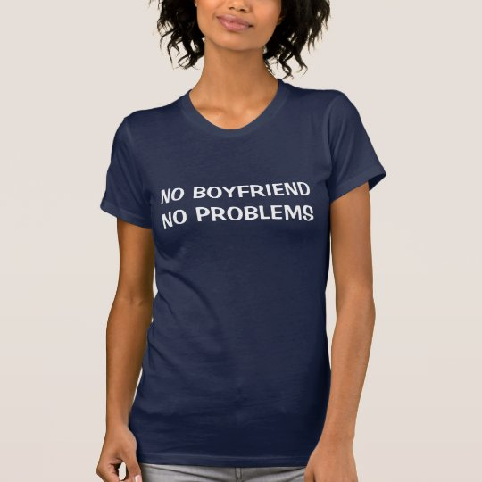 NO BOYFRIENDNO PROBLEMS T-Shirt