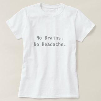 No Brains. No Headache. T-Shirt