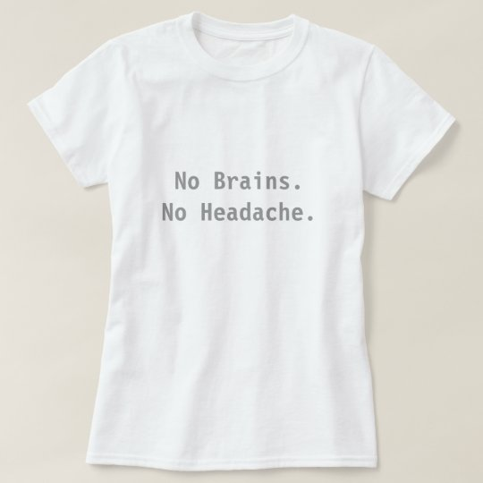 No Brains. No Headache. T-Shirt