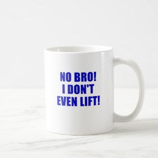 No Bro I Dont Even Lift Mugs