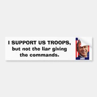 no-bush-war-2008, I SUPPORT US TROOPS, but not ... Bumper Sticker