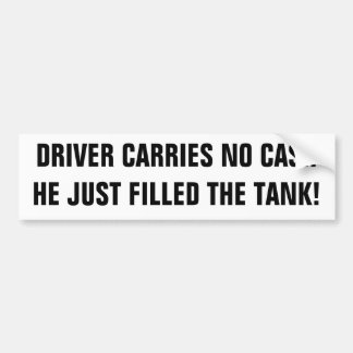No Cash, Filled the Tank Bumper Sticker