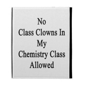 No Class Clowns In My Chemistry Class Allowed iPad Folio Cases