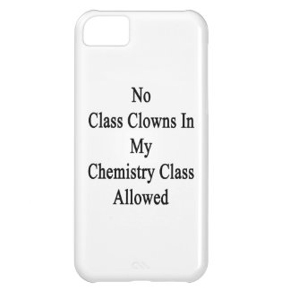 No Class Clowns In My Chemistry Class Allowed iPhone 5C Case