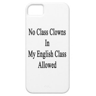 No Class Clowns In My English Class Allowed iPhone 5 Cases