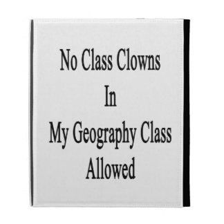 No Class Clowns In My Geography Class Allowed iPad Folio Case