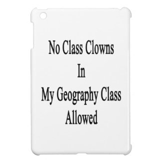 No Class Clowns In My Geography Class Allowed iPad Mini Case