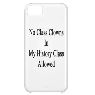 No Class Clowns In My History Class Allowed iPhone 5C Cases