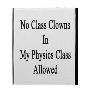 No Class Clowns In My Physics Class Allowed iPad Folio Cover