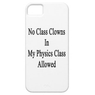 No Class Clowns In My Physics Class Allowed iPhone 5 Case