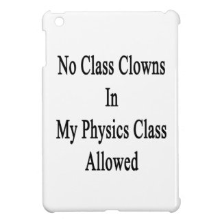 No Class Clowns In My Physics Class Allowed Case For The iPad Mini