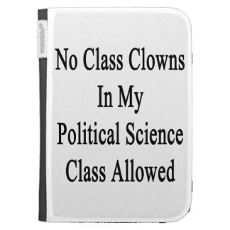 No Class Clowns In My Political Science Class Allo Kindle Cases