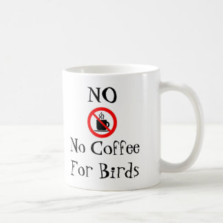 No Coffee for birds mug
