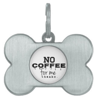 No Coffee For Me Thanks, Dog Tag Pet Tag