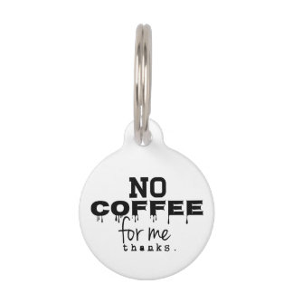 No Coffee For Me Thanks, Dog Tag Pet Tags