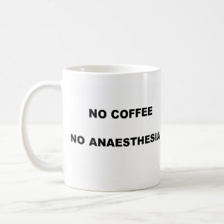 NO COFFEE NO ANAESTHESIA COFFEE MUG
