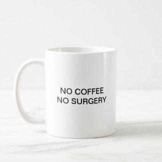 NO COFFEE NO SURGERY COFFEE MUG