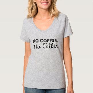 No Coffee, No Talkie. T-Shirt