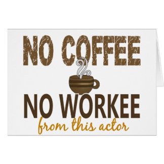 No Coffee No Workee Actor Card
