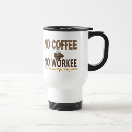 No Coffee No Workee Aerospace Engineer Coffee Mugs