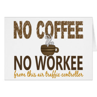 No Coffee No Workee Air Traffic Controller Card