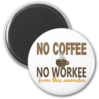 No Coffee No Workee Animator 6 Cm Round Magnet