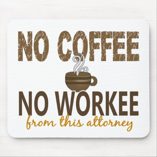 No Coffee No Workee Attorney Mousepad