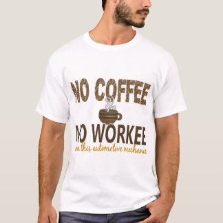 No Coffee No Workee Automotive Mechanic T-Shirt