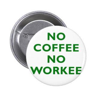 No Coffee No Workee 6 Cm Round Badge