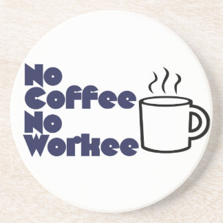 No Coffee No Workee Beverage Coaster
