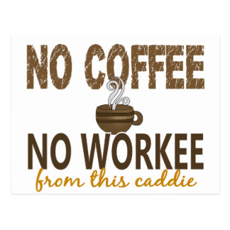 No Coffee No Workee Caddie Postcard