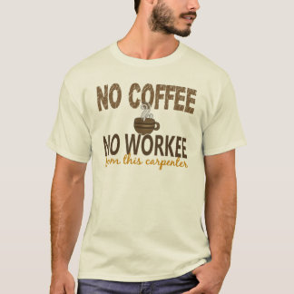 No Coffee No Workee Carpenter T-Shirt