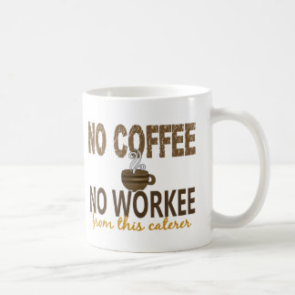 No Coffee No Workee Caterer Mugs