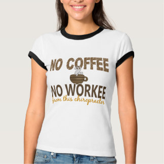 No Coffee No Workee Chiropractor T-Shirt