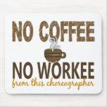 No Coffee No Workee Choreographer Mouse Pad