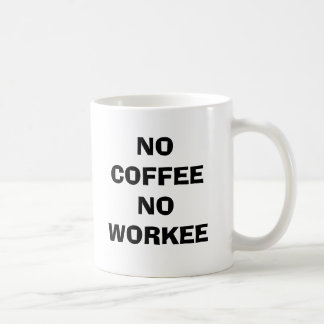 NO COFFEE NO WORKEE COFFEE MUG